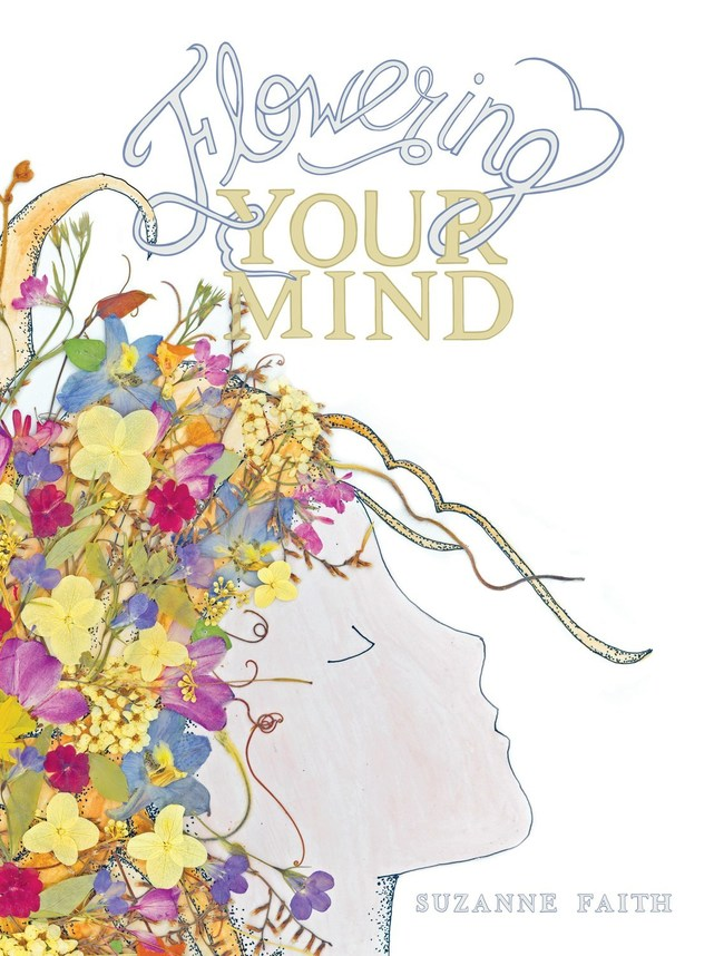 """""""Brighten your mood, relieve tension, and even change the course of your life,"""" says Suzanne Faith, RN, in her new book, Flowering Your Mind. Learn about pressed flower art and creative ways to use flowers . . . and how they can improve well-being and cognitive health."""